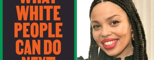 """""""What White People Can Do Next"""" Shows How a Postracial Society Is Possible in Our Lifetime"""